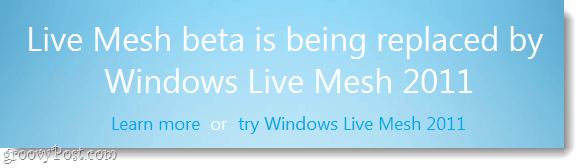 Lives mesh beta is beign replaced by windows live mesh 2011