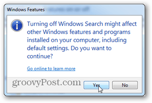 turn off windows search might affect other windows features and programs installed on your computer, including default settings. Do you want to continue?