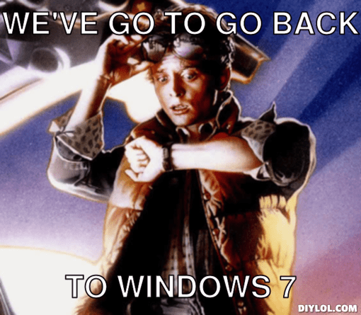 martymcfly-meme-generator-we-ve-go-to-go-back-to-windows-7-1582a8.jpg