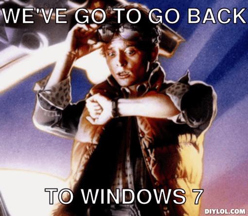 martymcfly-meme-generator-we-ve-go-to-go-back-to-windows-7-1582a8.jpg